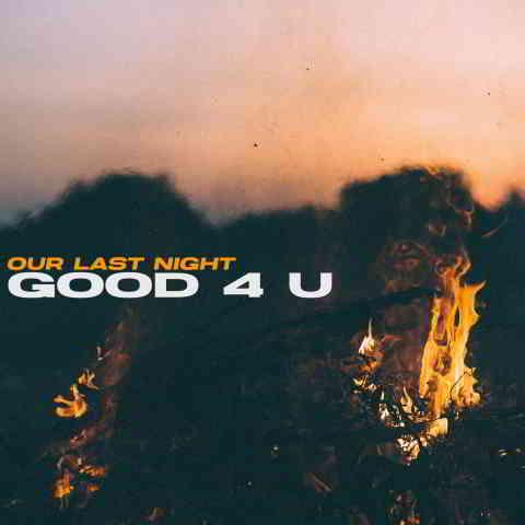 دانلود آهنگ Our Last Night به نام Good 4 U