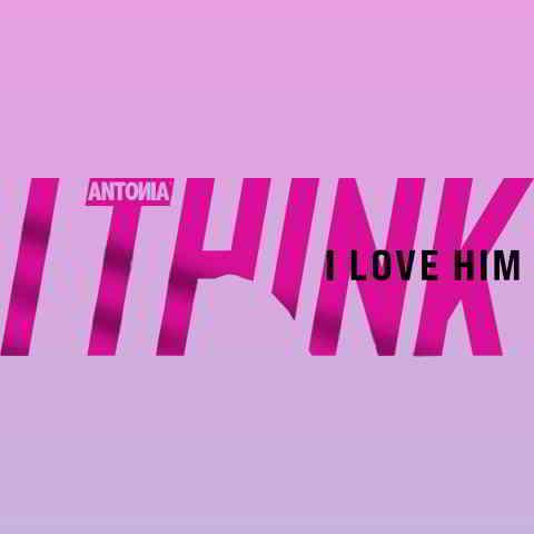 دانلود آهنگ Antonia به نام I Think I Love Him